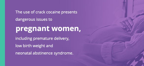 The use of crack cocaine presents dangerous issues to pregnant women, including premature delivery, low birth weight and neonatal abstinence syndrome.